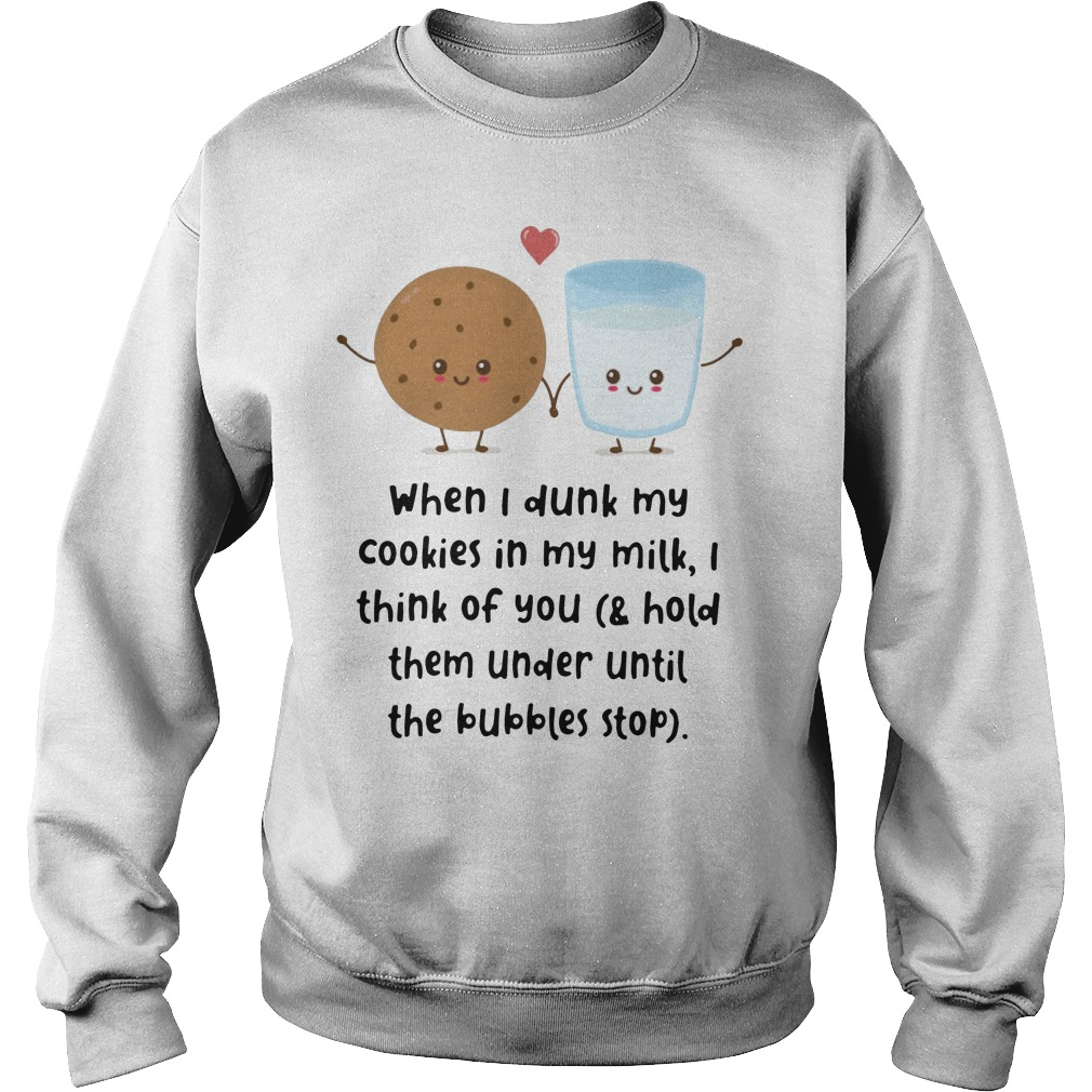 When I Dunk My Cookies In My Milk I Think Of You And Hold Them Under Sweater