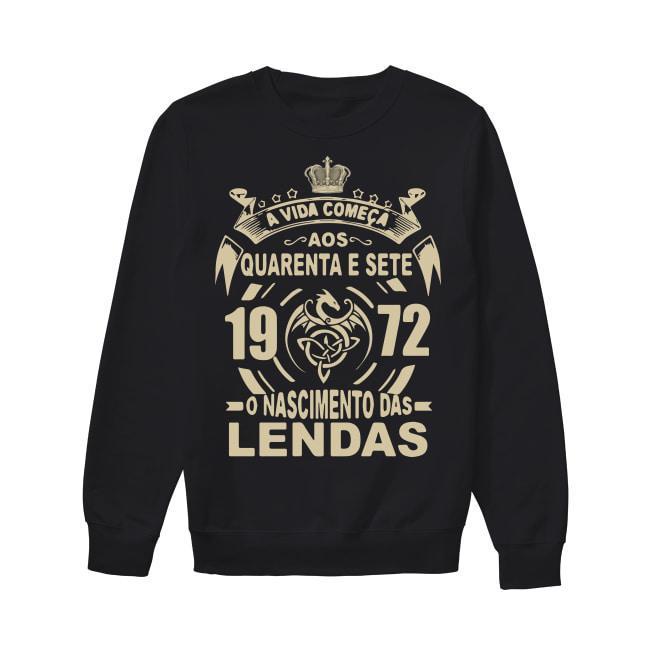 A Vida Comeca Aos Quarenta E Sete 1972 O Nascimento Das Lendas Sweater