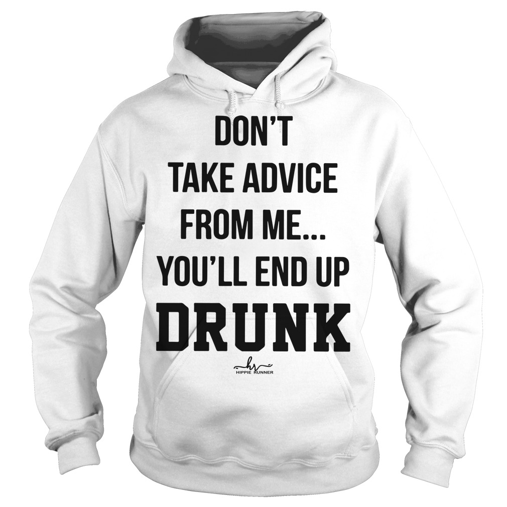 Don't Take Advice From Me You'll End Up Drunk Hoodie