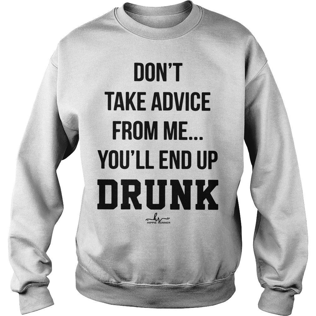 Don't Take Advice From Me You'll End Up Drunk Sweater