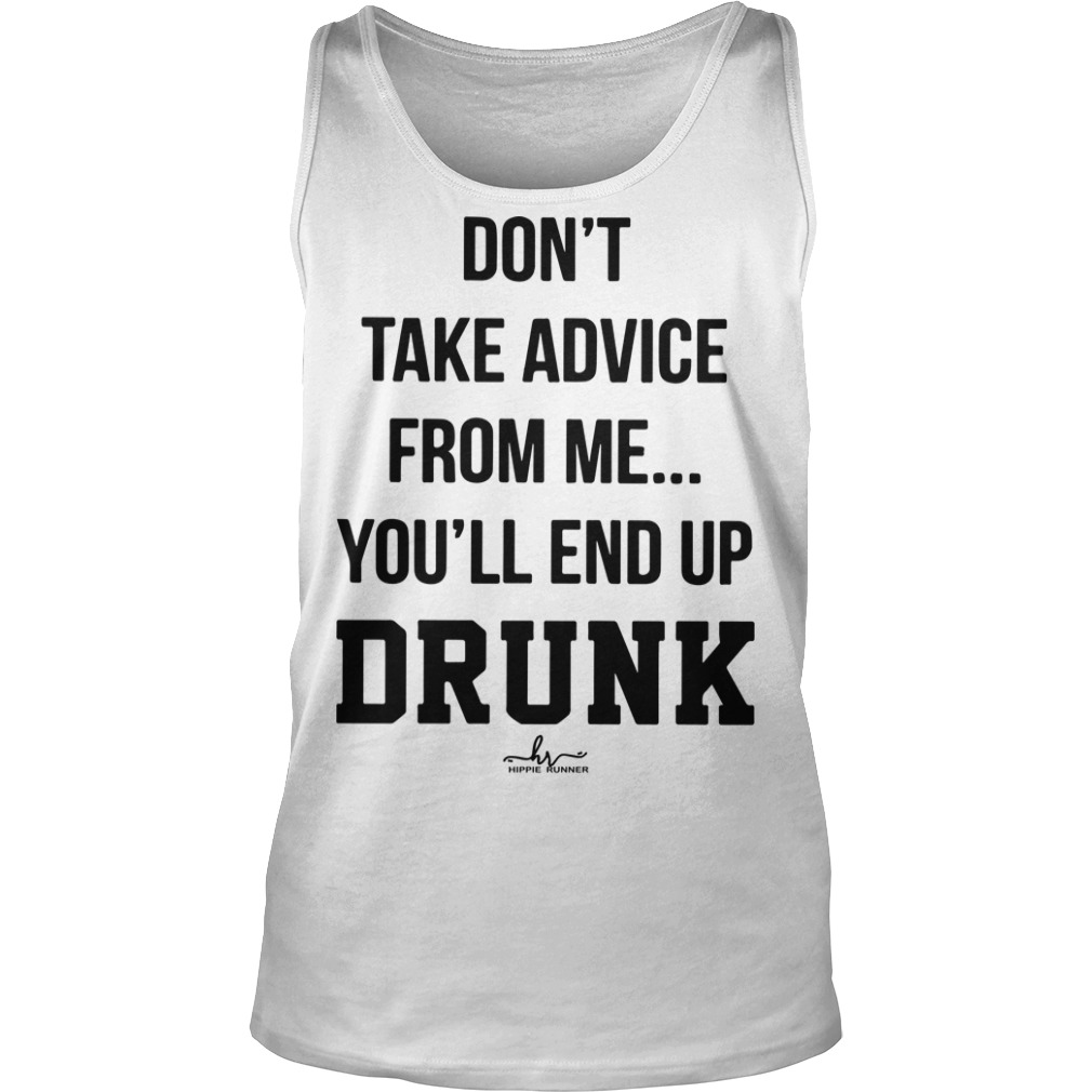 Don't Take Advice From Me You'll End Up Drunk Tank Top