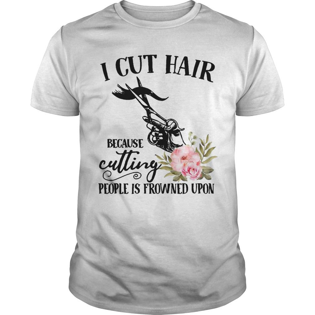 Flower I Cut Hair Because Cutting People Is Frowned Upon Shirt