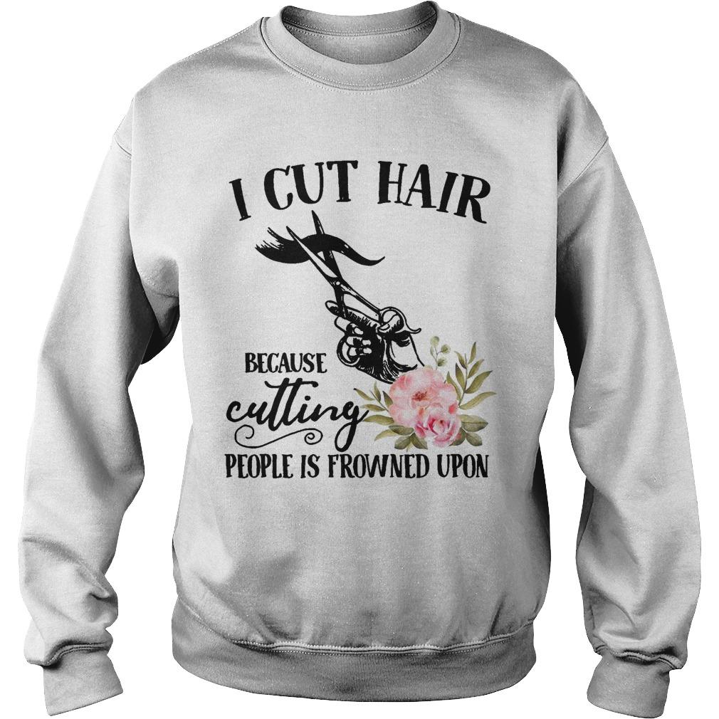 Flower I Cut Hair Because Cutting People Is Frowned Upon Sweater
