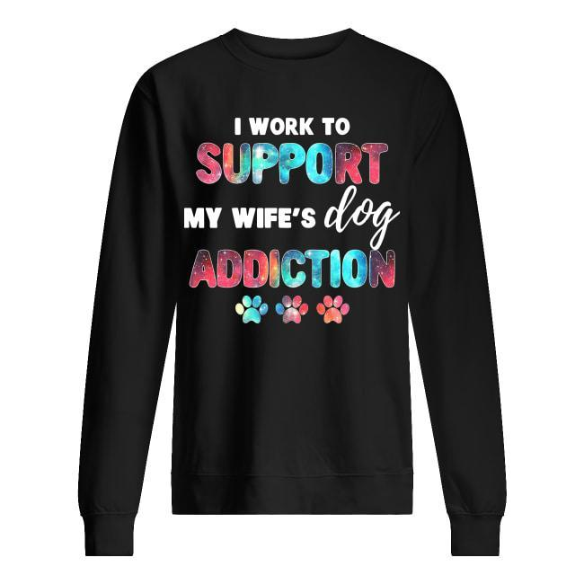 I Work To Support My Wife's Dog Addiction Sweater