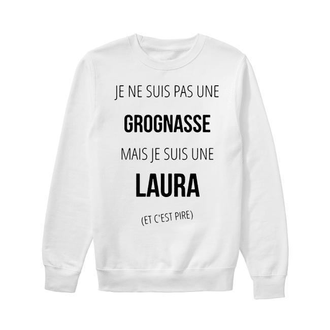 Je Ne Suis Pas Une Grognasse Mais Je Suis Une Laura Sweater