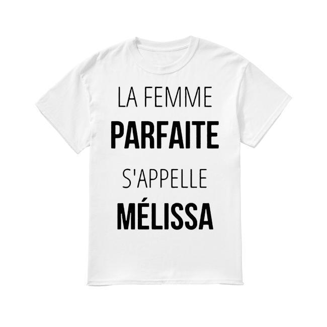 La Femme Parfaite S'appelle Mélissa Shirt