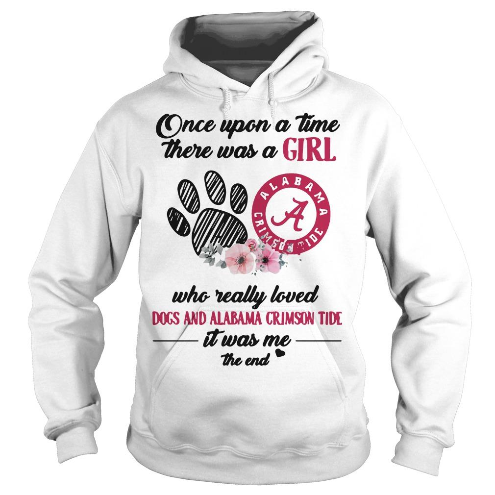 Once Upon A Time There Was A Girl Who Really Loved Dogs And Alabama Crimson Tides Hoodie