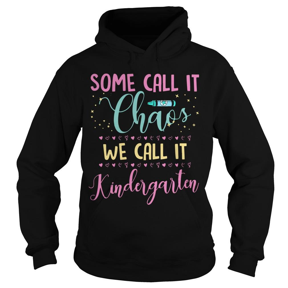 Some Call It Chaos We Call It Kindergarten Hoodie