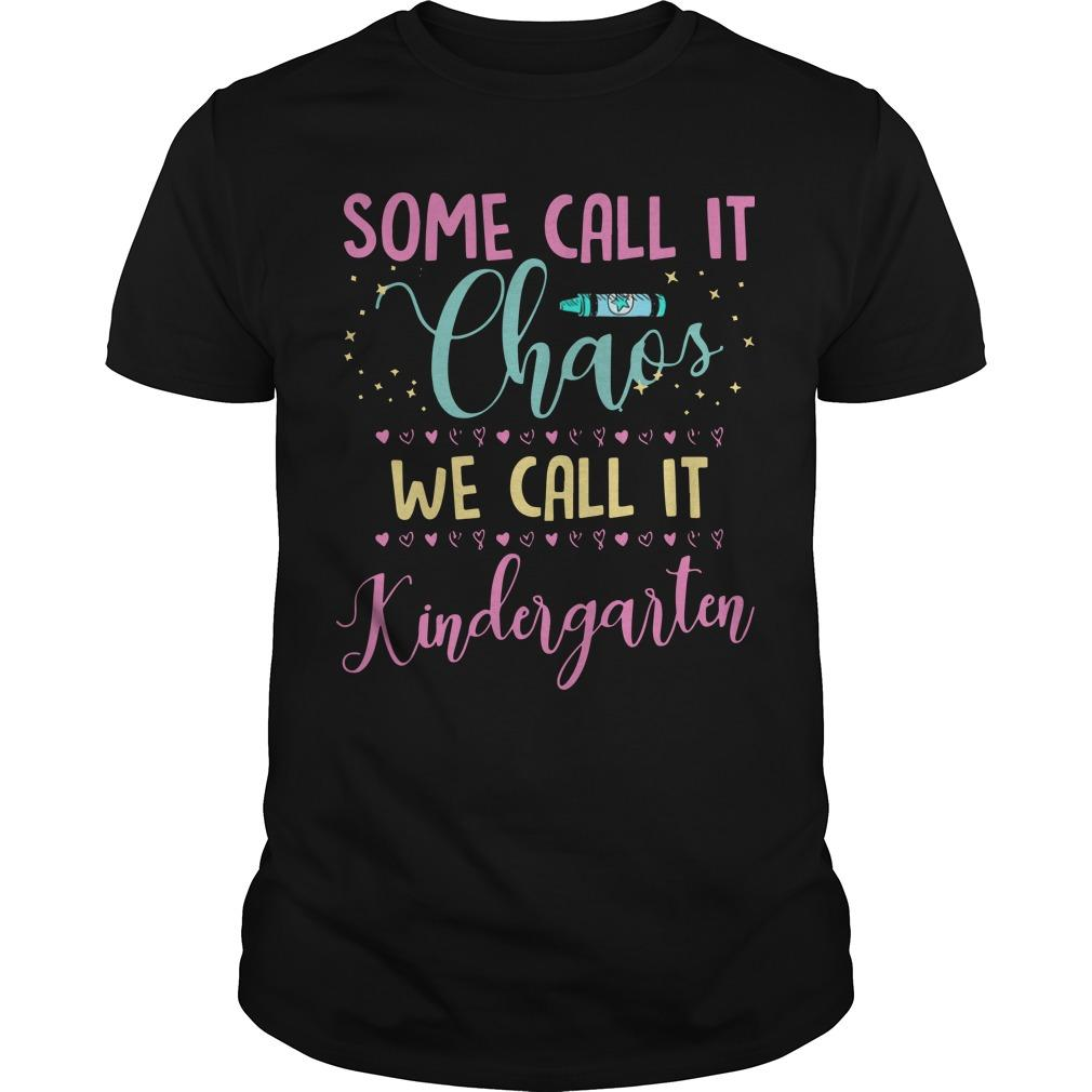 Some Call It Chaos We Call It Kindergarten Shirt