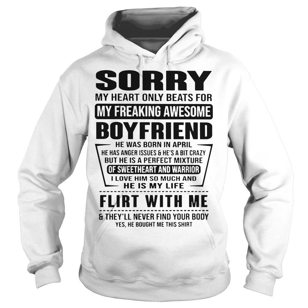 Sorry My Heart Only Beats For My Freaking Awesome Boyfriend Flirt With Me Hoodie