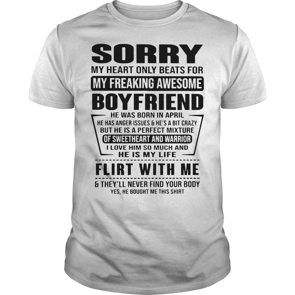 Sorry My Heart Only Beats For My Freaking Awesome Boyfriend Flirt With Me Shirt