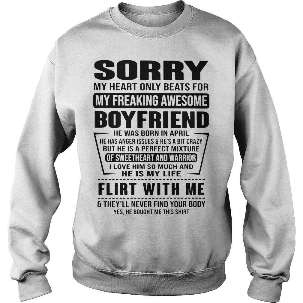 Sorry My Heart Only Beats For My Freaking Awesome Boyfriend Flirt With Me Sweater