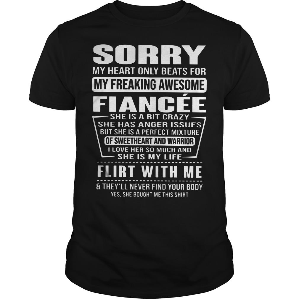 Sorry My Heart Only Beats For My Freaking Awesome Flancée Flirt With Me Shirt