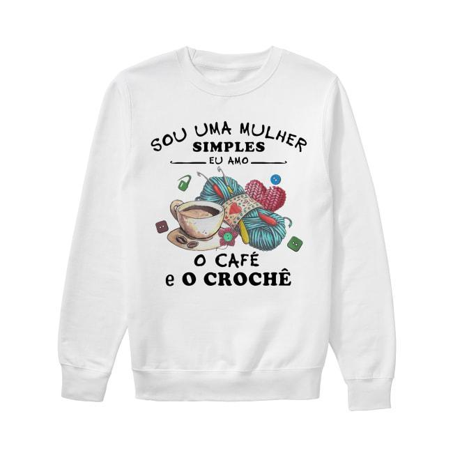 Sou Uma Mulher Simples Eu Amo O Café E O Crochê Sweater