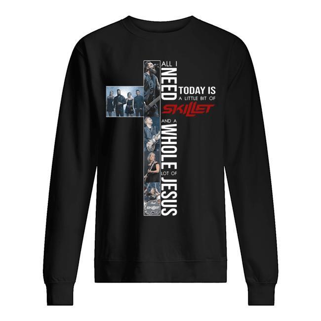 All I Need Today Is A Little Bit Of Skillet And A Whole Lot Of Jesus Sweater