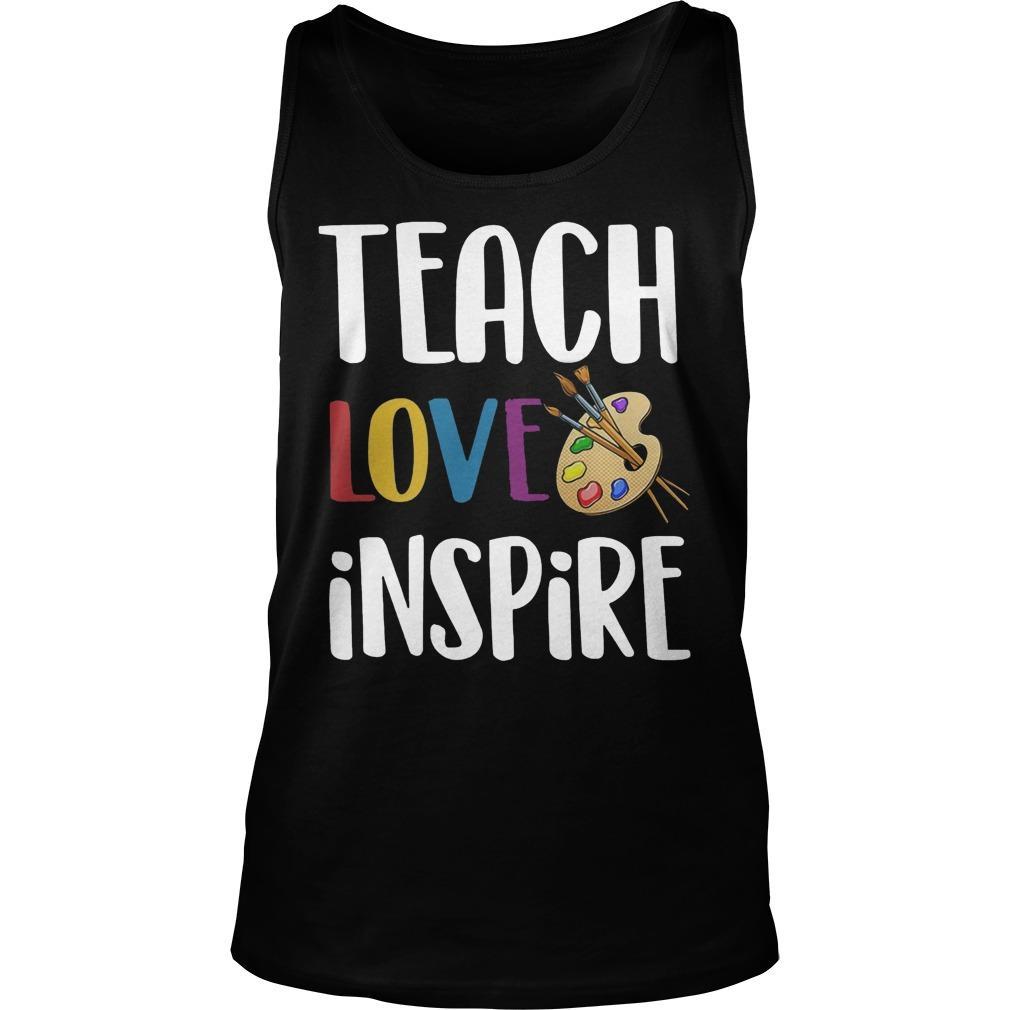 Art Teacher Teach Love Inspire Shirt