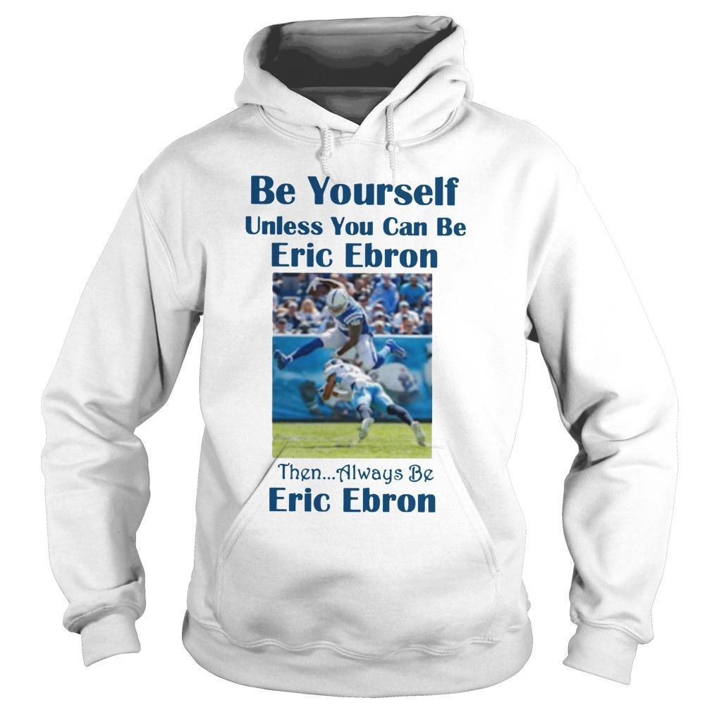 Be Yourself Unless You Can Be Eric Ebron Hoodie