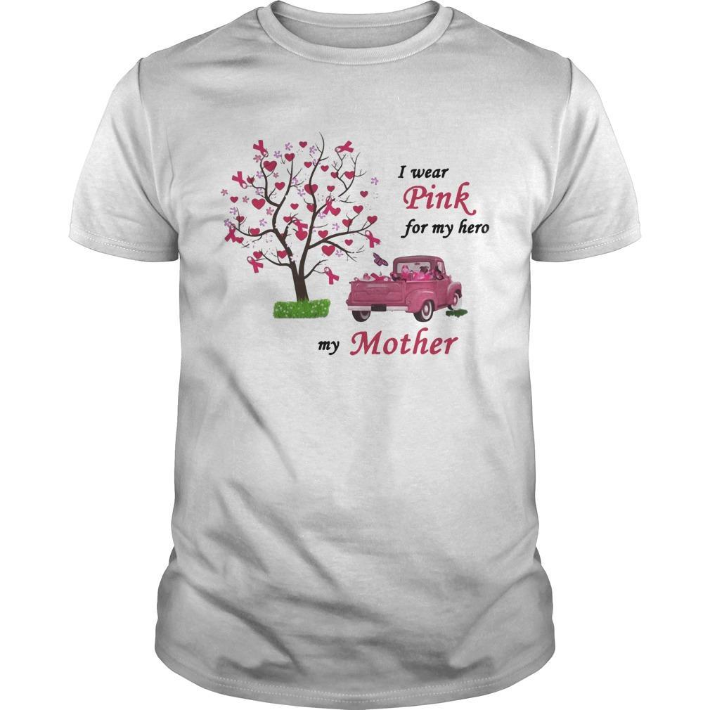 Breast Cancer Awareness I Wear Pink For My Hero My Mother Shirt