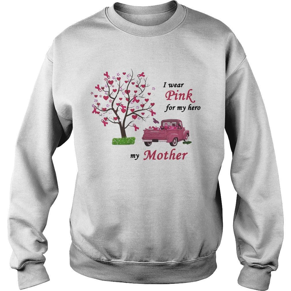 Breast Cancer Awareness I Wear Pink For My Hero My Mother Sweater