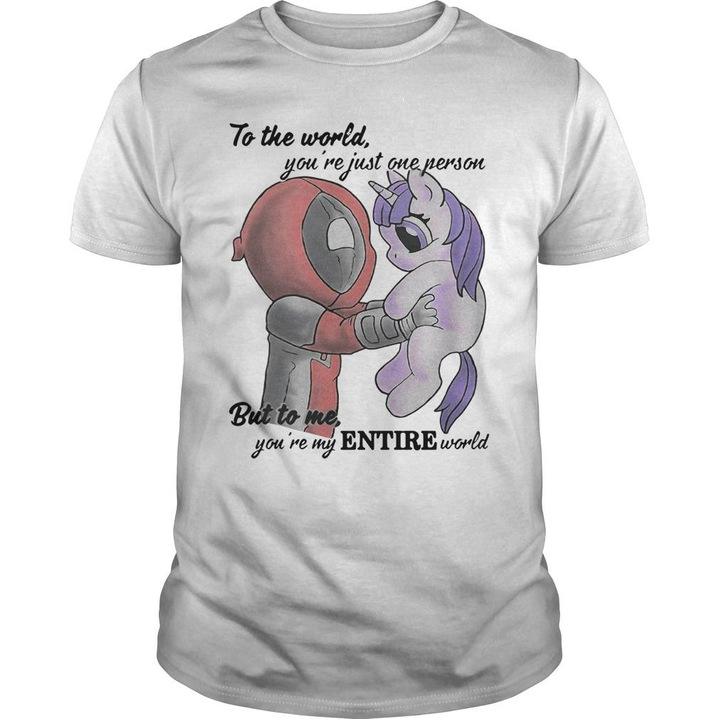 Deadpool Unicorn To The World You're Just One Person But To Me You're My Entire World Shirt