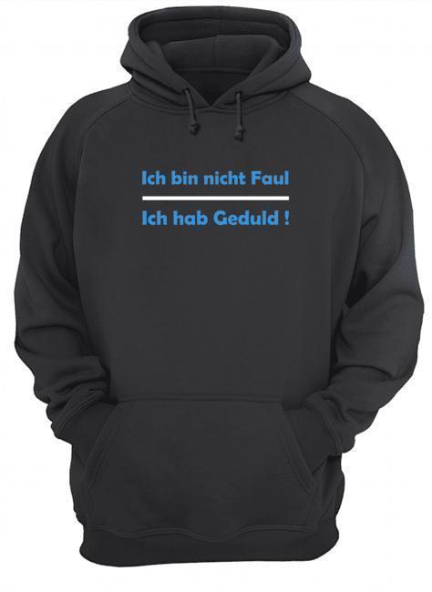 Felix Neureuther T Ich Bin Nicht Faul Ich Hab Geduld Hoodie
