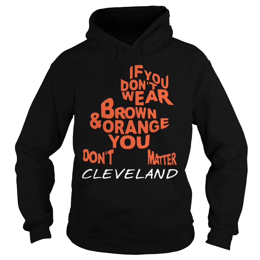 If You Don't Wear Brown And Orange You Don't Matter Cleveland Hoodie
