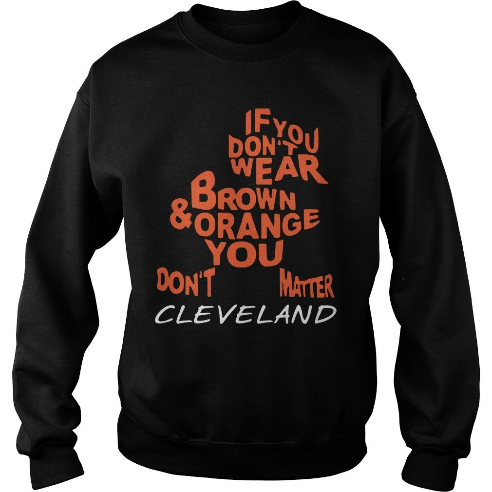 If You Don't Wear Brown And Orange You Don't Matter Cleveland Sweater