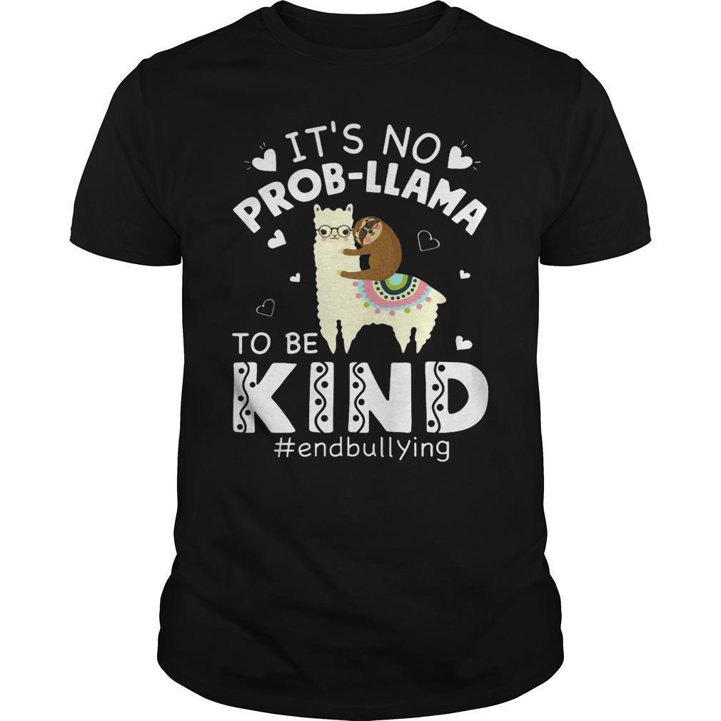 It's No Prob-llama To Be Kind #endbullying Shirt