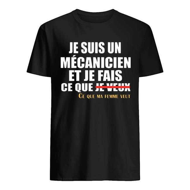 Je Suis Un Mécanicien Et Je Fais Ce Que Ma Femme Veut Shirt