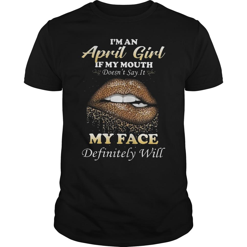 Leopard Lip I'm An April Girl If My Mouth Doesn't Say It My Face Definitely Will Shirt