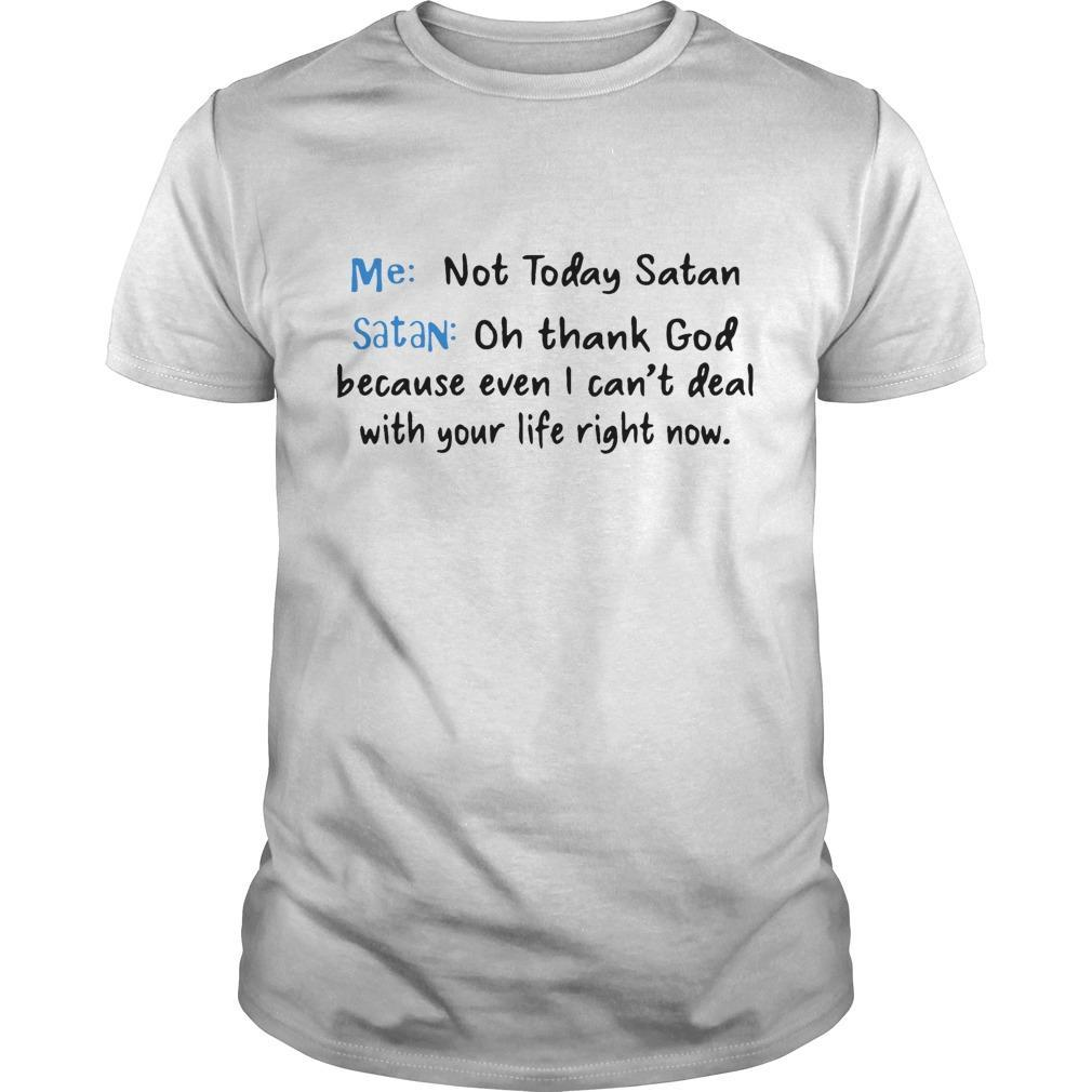 Me Not Today Satan Oh Thank Fuck Because Even I Can't Deal With Your Life Right Now Shirt