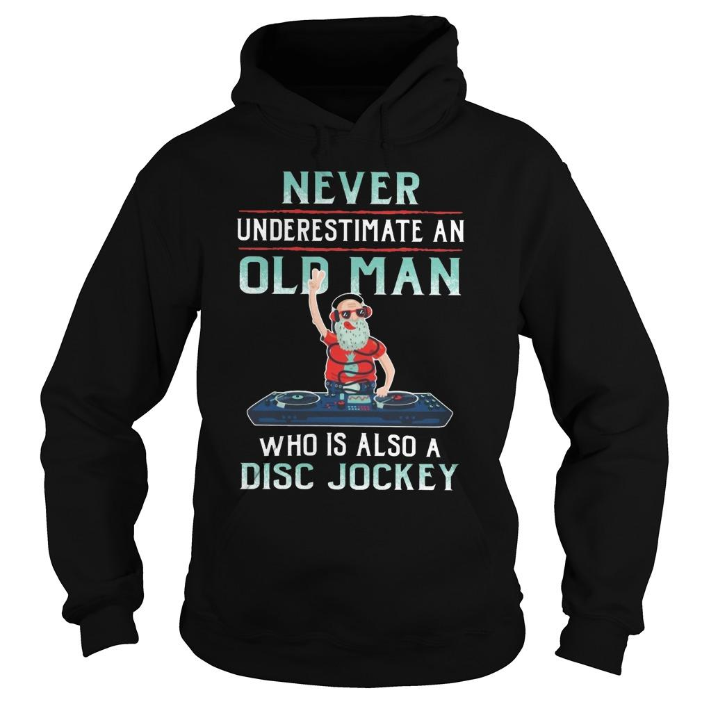 Never Underestimate An Old Man Who Is Also A Disc Jockey Hoodie