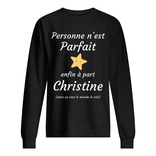 Personne N'est Parfait Enfin À Part Christine Mais Ca Tout Le Monde Le Sait Sweater
