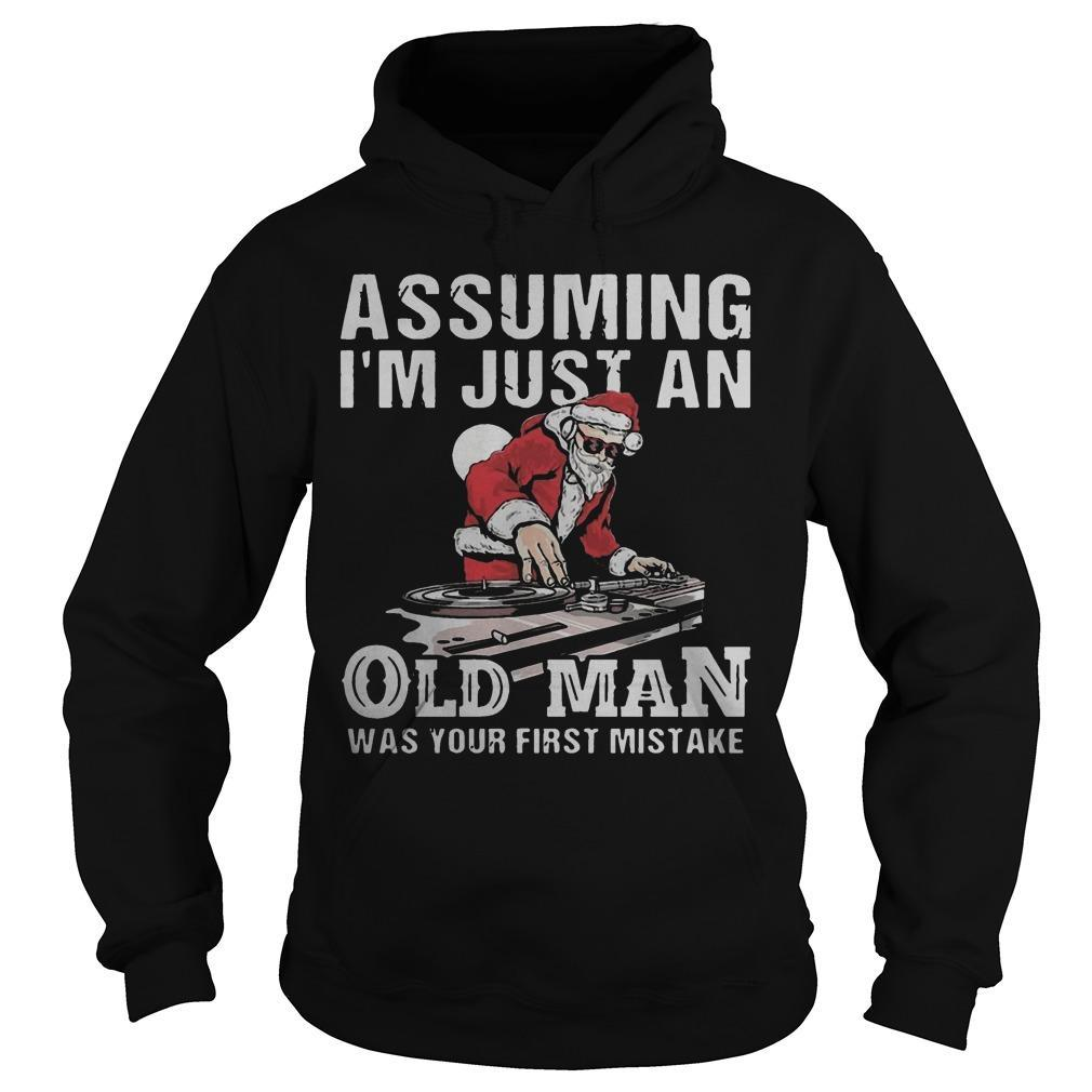 Dj Santa Assuming I'm Just An Old Man Was Your First Mistake Hoodie