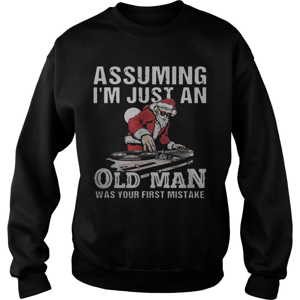 Dj Santa Assuming I'm Just An Old Man Was Your First Mistake Sweater