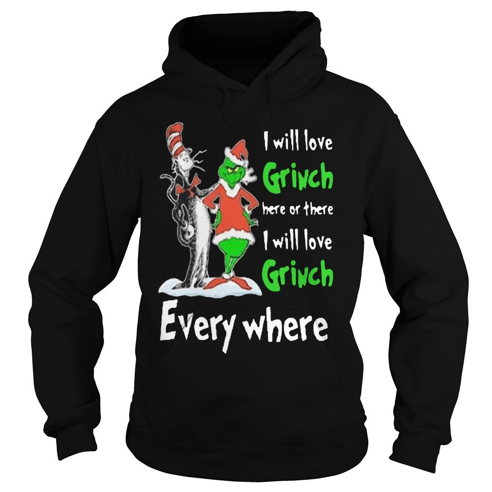 Dr Seuss I Will Love Grinch Here Or There I Will Love Grinch Everywhere Hoodie