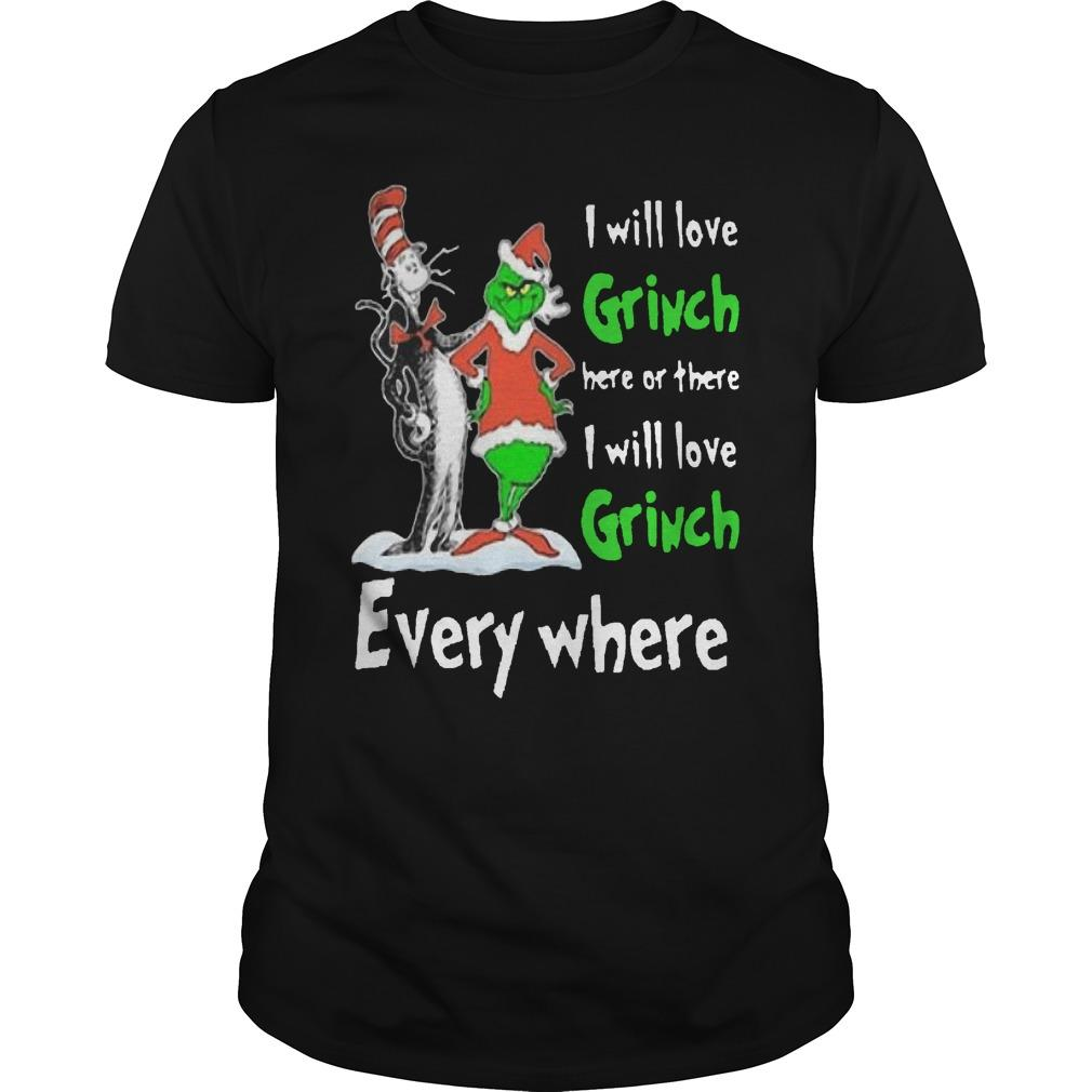 Dr Seuss I Will Love Grinch Here Or There I Will Love Grinch Everywhere Shirt
