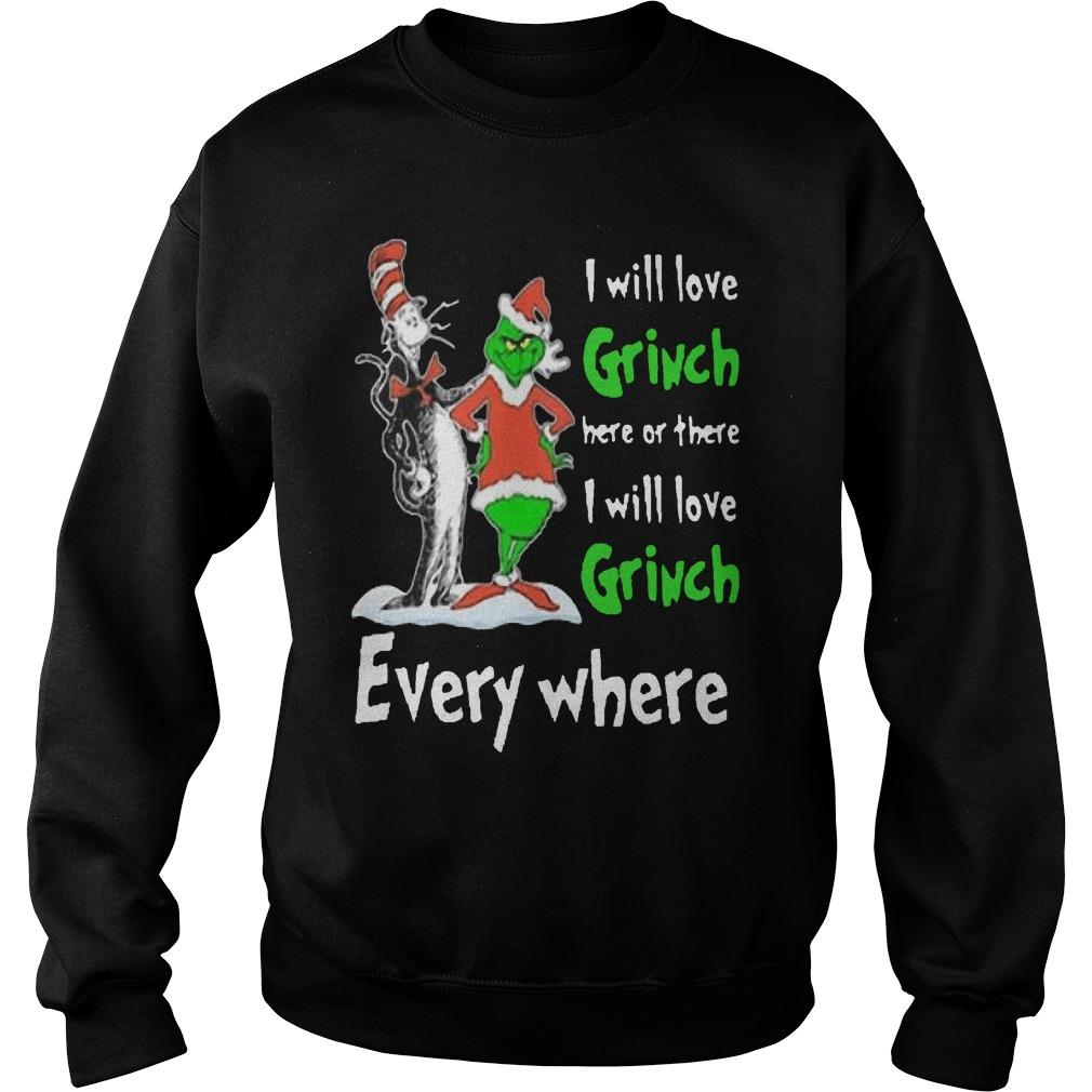 Dr Seuss I Will Love Grinch Here Or There I Will Love Grinch Everywhere Sweater