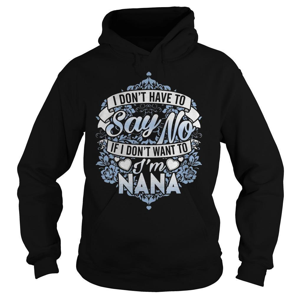 I Don't Have To Say No If I Don't Want To I'm Nana Hoodie