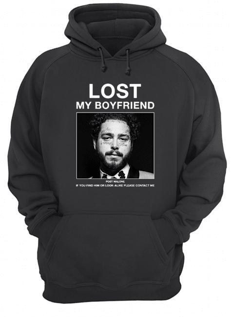 Lost My Boyfriend Post Malone If You Find Him Or Look Alike Please Contact Me Hoodie