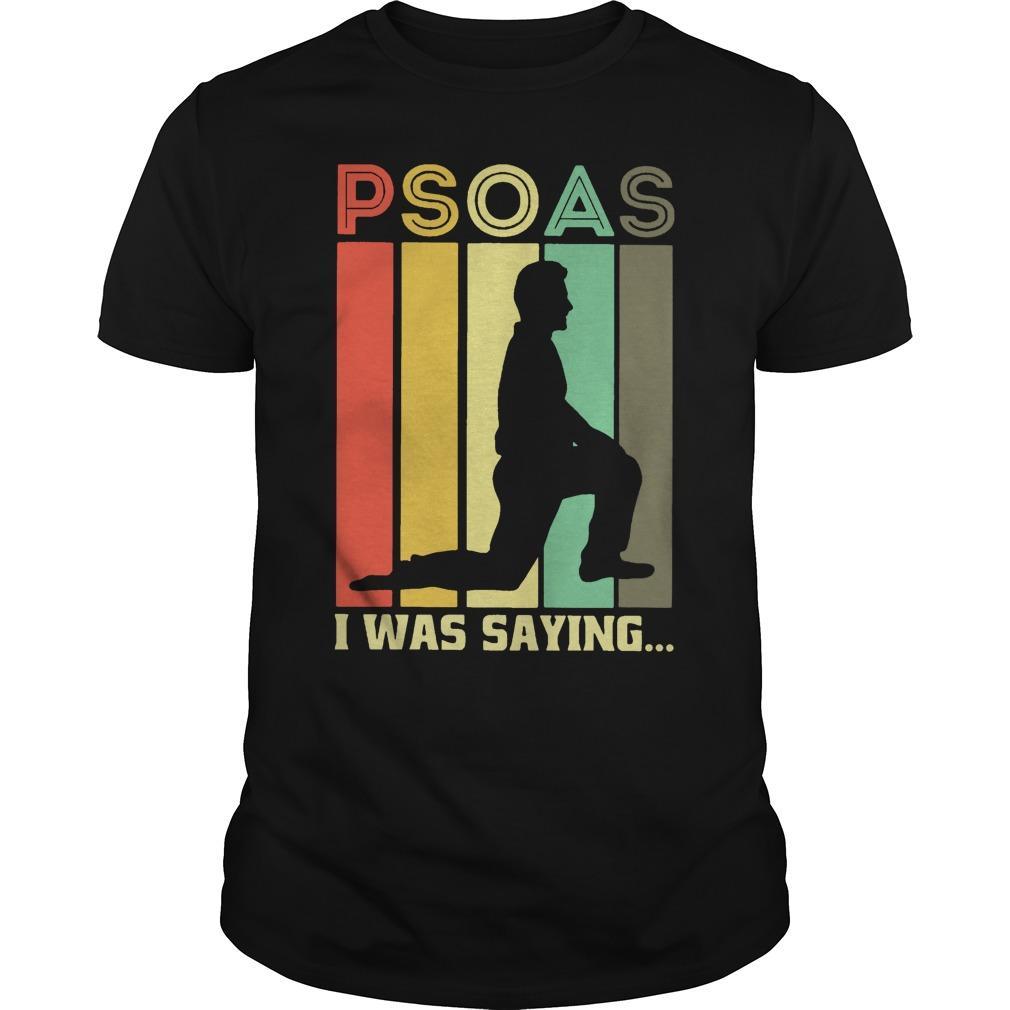 Vintage Psoas I Was Saying Shirt