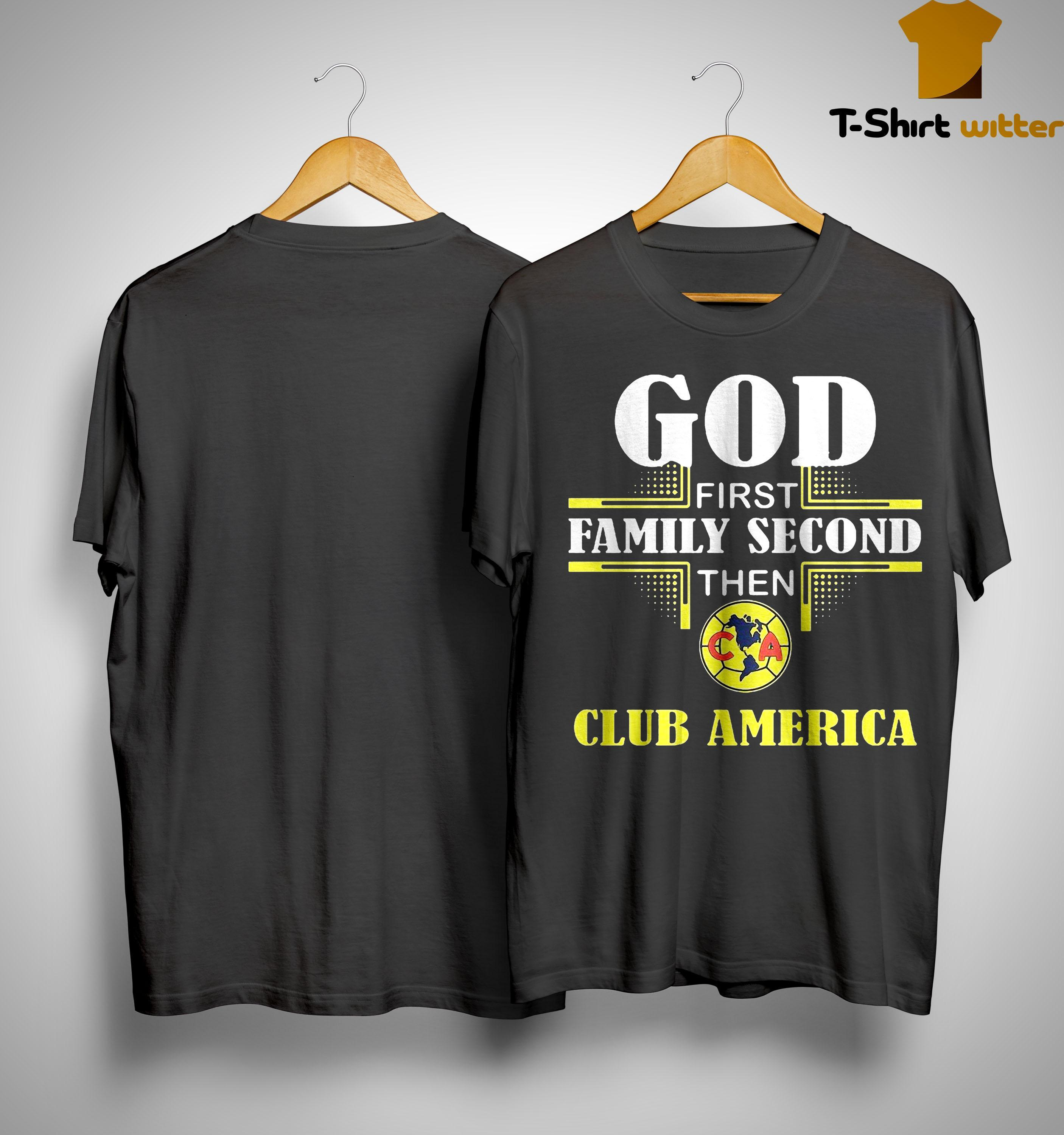 God First Family Second Then Club America Shirt