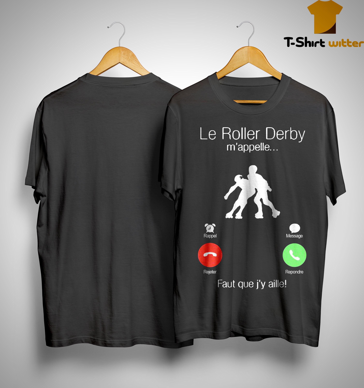 Le Roller Derby M'appelle Faut Que J'y Aille Shirt