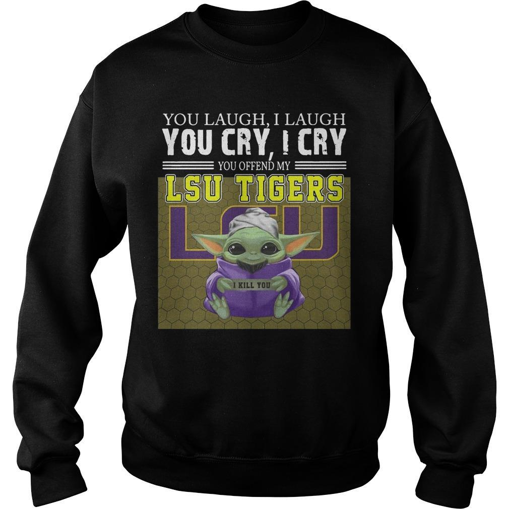 Baby Yoda You Laugh I Laugh You Cry I Cry You Offend My Lsu Tigers I Kill You Sweater