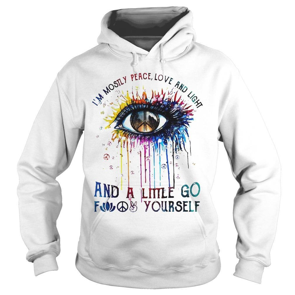 Eye Colors I'm Mostly Peace Love And Light And A Little Go Fuck Yourself Hoodie