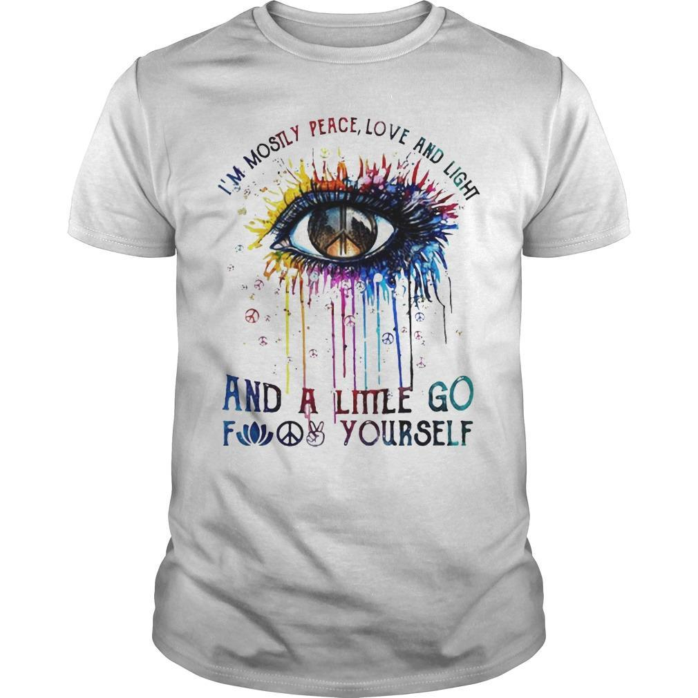 Eye Colors I'm Mostly Peace Love And Light And A Little Go Fuck Yourself Shirt