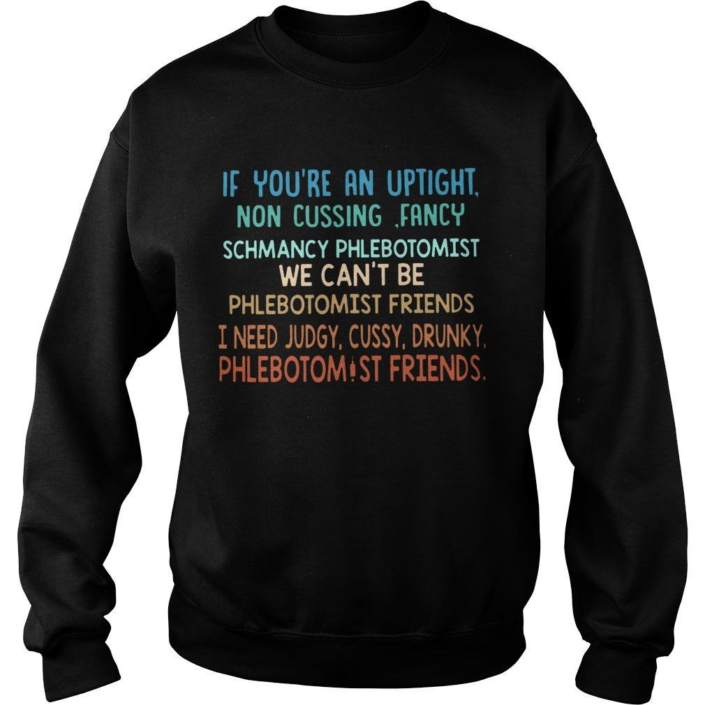 If You're An Uptight Non Cussing Fancy Schmancy Phlebotomist We Can't Be Sweater