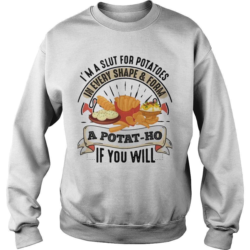 I'm A Slut For Potatoes In Every Shape And Form A Potat-ho If You Will Sweater