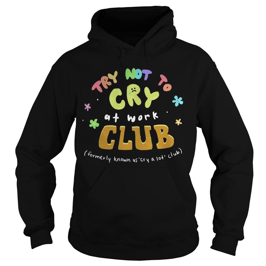 Try Not To Cry At Work Club Hoodie