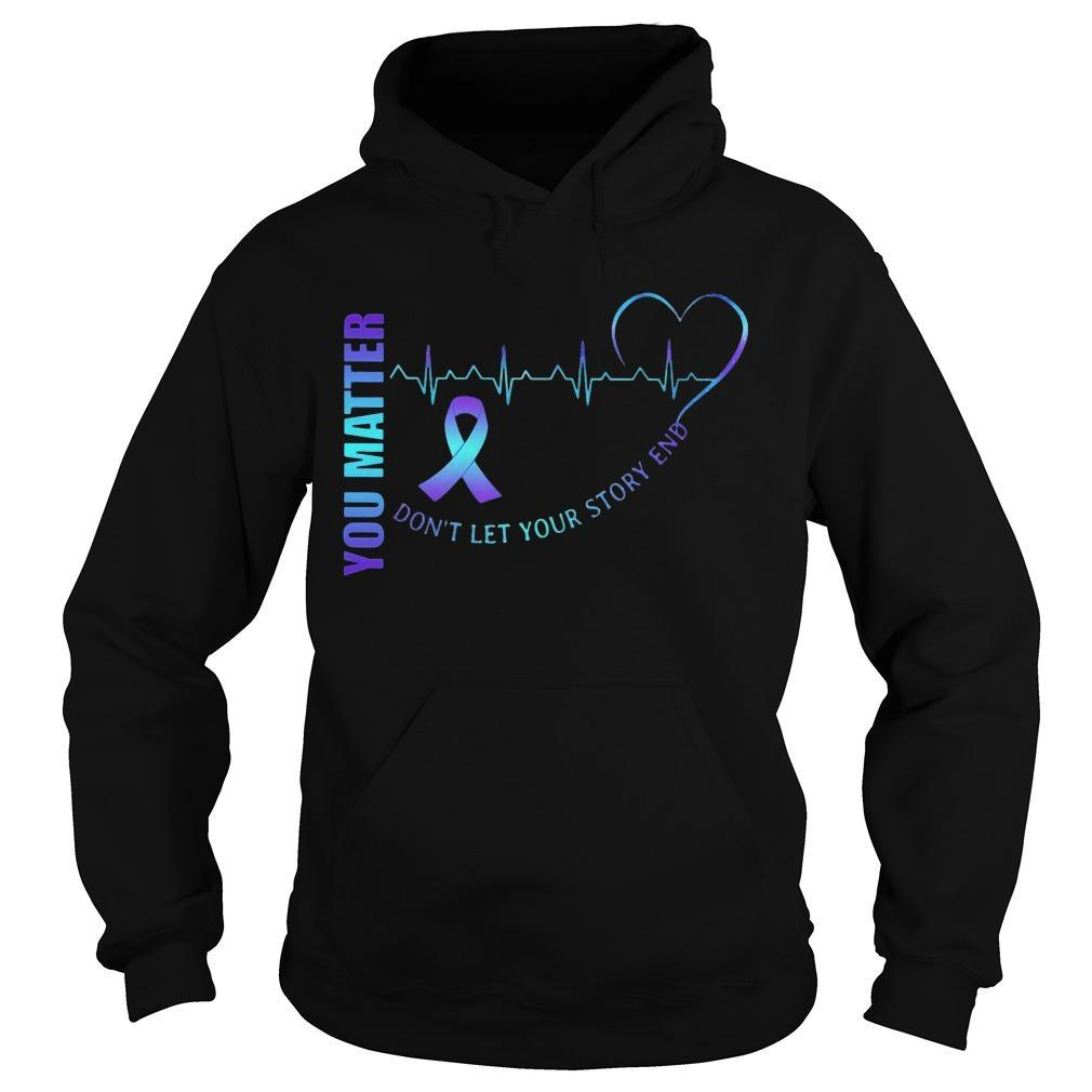 You Matter Don't Let Your Story End Hoodie